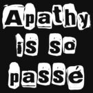 """"""" Apathy Is So Passé """" Dark Tshirt Version by 321Outright"""