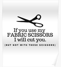 Don't Touch my Fabric Scissors! Poster