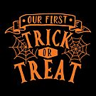 Halloween T-Shirts & Gifts: Our First Trick or Treat by wantneedlove