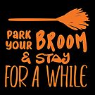 Halloween T-Shirts & Gifts: Park Your Broom & Stay For A While by wantneedlove