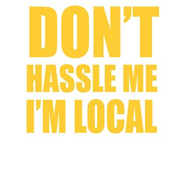 Don't hassle me I'm local by Faba188