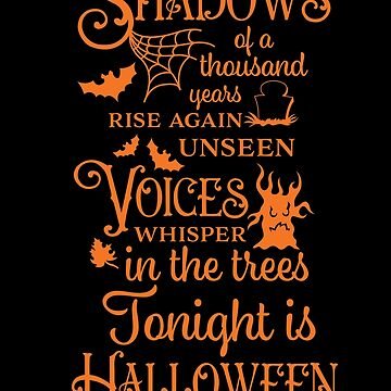 Halloween T-Shirts & Gifts: Shadows Of A Thousand Years Rise Again Unseen, Voices Whisper In The Trees, Tonight Is Halloween by wantneedlove