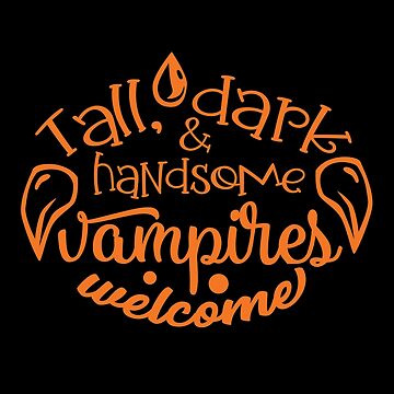 Halloween T-Shirts & Gifts: Tall, Dark & Handsome Vampires Welcome by wantneedlove