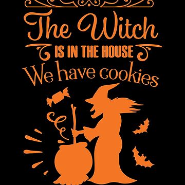 Halloween T-Shirts & Gifts: The Witch Is In The House. We Have Cookies. Spookiness Guaranteed! by wantneedlove