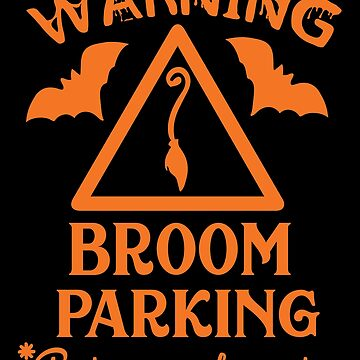 Warning Broom Parking - Bats Are Welcome Too by wantneedlove