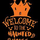 Halloween T-Shirts & Gifts: Welcome to the haunted house by wantneedlove
