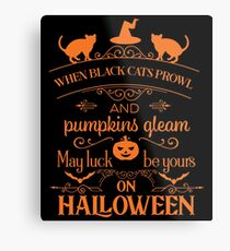 Halloween T-Shirts & Gifts: When Black Cats Prowl And Pumpkins Gleam, May Luck Be Yours On Halloween Metal Print