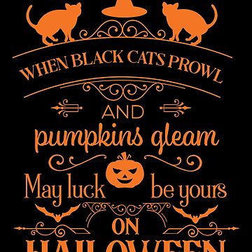 When Black Cats Prowl And Pumpkins Gleam, May Luck Be Yours On Halloween by wantneedlove