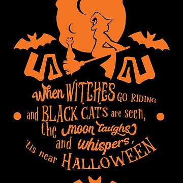 When Witches Go Riding and Black Cats Are Seen, The Moon Laughs and Whispers, 'tis Near Halloween by wantneedlove