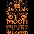 Halloween T-Shirts & Gifts: When Witches Go Riding and Black Cats Are Seen, The Moon Laughs and Whispers, 'tis Near Halloween by wantneedlove