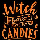 Halloween T-Shirts & Gifts: Witch Better Have My Candie by wantneedlove