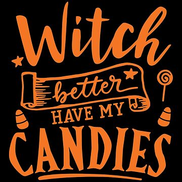Witch Better Have My Candie by wantneedlove