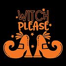 Halloween T-Shirts & Gifts: Witch Please by wantneedlove