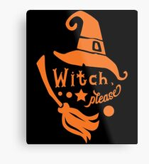 Halloween T-Shirts & Gifts: Witch Please Metal Print
