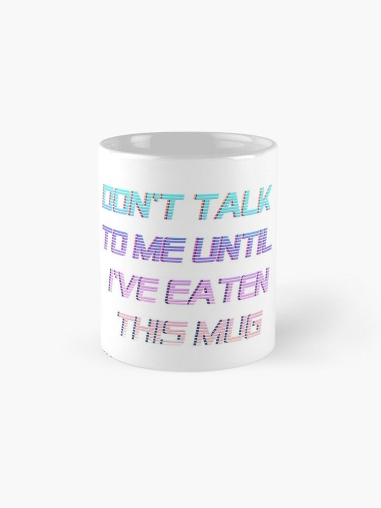 Alternate view of don't talk to me until i've eaten this mug Mug