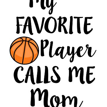 Womens Basketball Team Shirt for Mom My favorite player calls me Mommy Tshirt gift by worksaheart