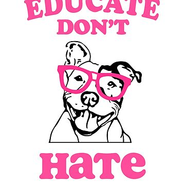 PItbull dog awareness Educate don't Hate shirt  pit bull gift by worksaheart