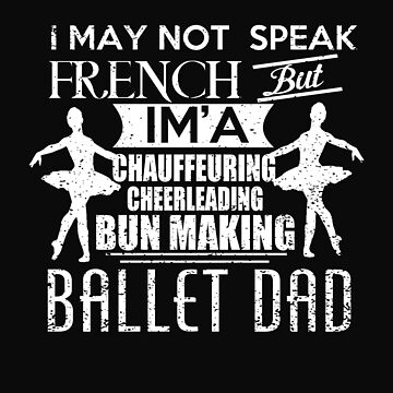 Ballet Dad - Family Quote by Myriala