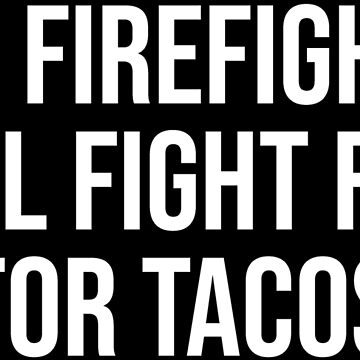 Funny Firefighter Taco Lover Fireman Gift T-shirt by zcecmza