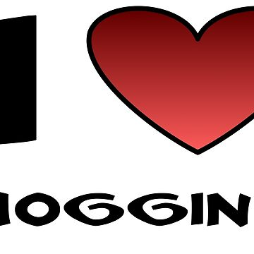 I Love Mogging by JohnChocolate