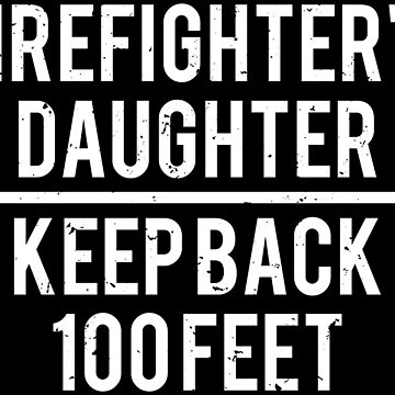 Firefighter's Daughter Keep Back Funny T-shirt by zcecmza