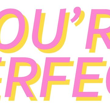 youre perfect by katrinawaffles