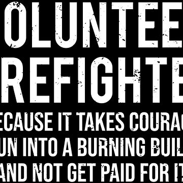 Cool Funny Volunteer Firefighter Courage T-shirt by zcecmza