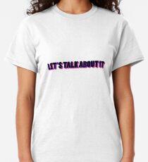 Let's talk about it... Classic T-Shirt