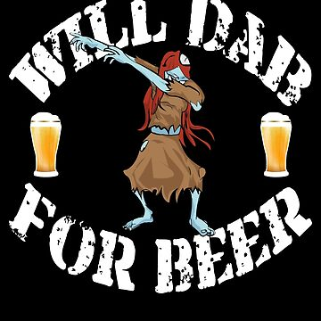 Funny Halloween Dancing Zombie Will Dab For Beer. Beer Lover Gift by galleryOne