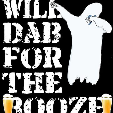Cool Halloween Ghost Will Dab For The Booze. Beer Lover Gift by galleryOne