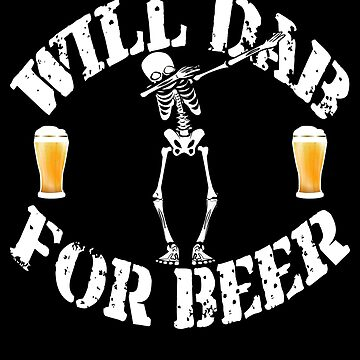 Funny Halloween Skeleton Will Dab For Beer. Beer Lover Gift by galleryOne