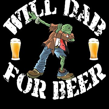 Funny Halloween Zombie Will Dab For Beer. Beer Lover Gift by galleryOne