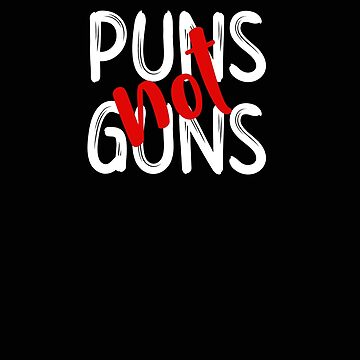 Puns Not Guns Funny Pun Gift by stacyanne324