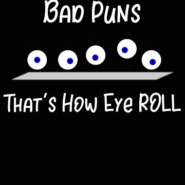 Puns Bad Puns Funny Pun Gift by stacyanne324
