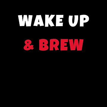 Wake up and brew Activities Hobbies Tshirt by we1000