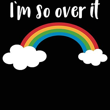 Rainbow I'm Over It by stacyanne324