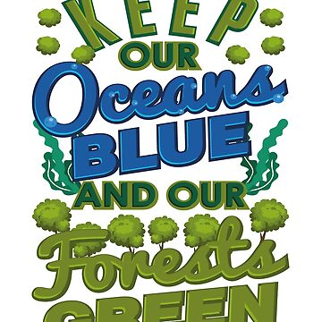 Climate Keep Oceans Blue Forests Green Mother Earth by KanigMarketplac
