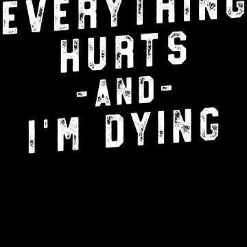 Everything Hurts and I'm Dying Funny Yoga T-Shirt Class by 14thFloor