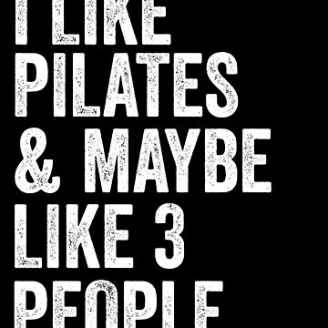 I Like Pilates & Maybe Like 3 People T-Shirt Funny Women by 14thFloor