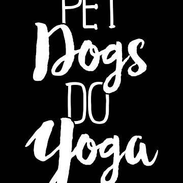 Pet Dogs Do Yoga T-Shirt Funny Puppy Namaste Meditation by 14thFloor