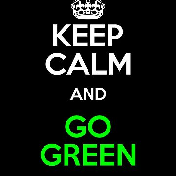 Green Environment Keep Calm Go Green Climate Change by KanigMarketplac