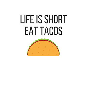 Life is Short Eat Tacos Funny TShirt by karolynmarie