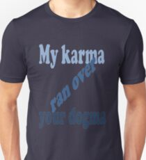 My Karma Ran Over Your Dogma Unisex T-Shirt