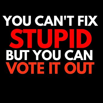 cant fix stupid but you can vote it out by phys