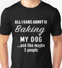 all I care about is baking my dogs husky Unisex T-Shirt