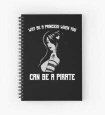Why Be A Princess When You Can Be A Pirate Spiral Notebook