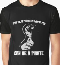 Why Be A Princess When You Can Be A Pirate Graphic T-Shirt