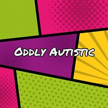 Oddly Autistic by OddFiction