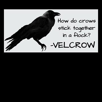 Crow Velcrow Funny Crow Pun by DogBoo
