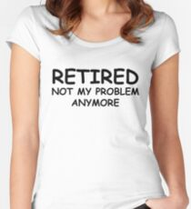 Retired Not My Problem Anymore Women's Fitted Scoop T-Shirt